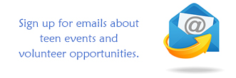 Sign up for emails about teen events and volunteer opportunities.